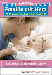 Familie mit Herz 35 - Familienroman - Das Wunder, an das niemand glaubte