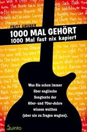 1000 Mal gehört - 1000 Mal fast nix kapiert - Was Sie schon immer über englische Songtexte der 60er- und 70er-Jahre wissen wollten (aber nie zu fragen wagten).