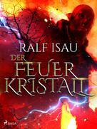 Ralf Isau: Der Feuerkristall