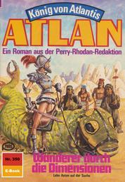 """Atlan 350: Wanderer durch die Dimensionen - Atlan-Zyklus """"König von Atlantis"""""""