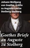 Johann Wolfgang von Goethe: Goethes Briefe an Auguste zu Stolberg