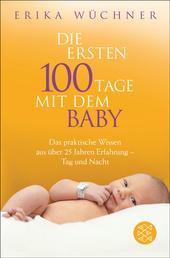 Die ersten 100 Tage mit dem Baby - Das praktische Wissen aus über 25 Jahren Erfahrung - Tag und Nacht