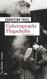 Geheimprojekt Flugscheibe - Kriminalroman