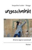 Jacqueline Lacher-Henggi: Ungeschminkt