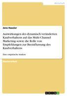 Jens Hassler: Auswirkungen des dynamisch veränderten Kaufverhaltens auf das Multi Channel Marketing sowie die Rolle von Empfehlungen zur Beeinflussung des Kaufverhaltens