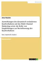 Auswirkungen des dynamisch veränderten Kaufverhaltens auf das Multi Channel Marketing sowie die Rolle von Empfehlungen zur Beeinflussung des Kaufverhaltens - Eine empirische Analyse