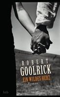 Robert Goolrick: Ein wildes Herz ★★★★