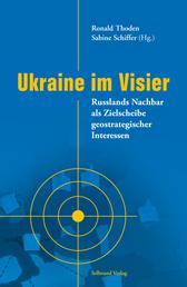 Ukraine im Visier - Russlands Nachbar als Zielscheibe geostrategischer Interessen