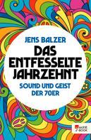 Jens Balzer: Das entfesselte Jahrzehnt