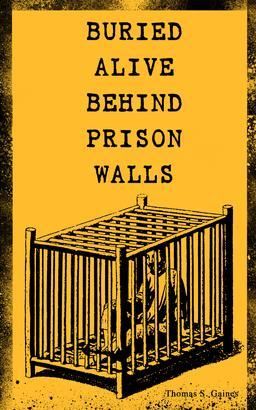 BURIED ALIVE BEHIND PRISON WALLS