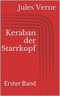 Jules Verne: Keraban der Starrkopf. Erster Band