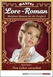 Lore-Roman - Folge 09 - Vom Leben verwöhnt