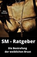 Kilian Schneider: SM Ratgeber: Die Bestrafung der weiblichen Brust