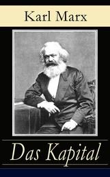 Das Kapital - Alle drei Bände - Kritik der politischen Ökonomie: Der Produktionsprozeß des Kapitals + Der Zirkulationsprozeß des Kapitals + Der Gesamtprozeß der kapitalistischen Produktion