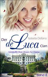 Verblüfft! Rote Rosen für Diana - Der de Luca Clan (Band 8)