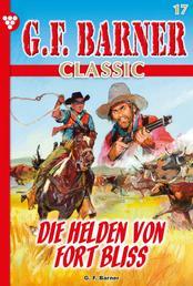 G.F. Barner Classic 17 – Western - Die Helden von Fort Bliss
