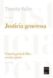 Justicia generosa - Cómo la gracia de Dios nos hace justos