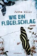 Jutta Wilke: Wie ein Flügelschlag ★★★★