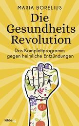 Die Gesundheitsrevolution - Das Komplettprogramm gegen heimliche Entzündungen