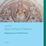 Das Christus Erlebnis - Begegnung mit Rudolf Steiner