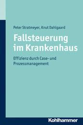 Fallsteuerung im Krankenhaus - Effizienz durch Case Management und Prozessmanagement