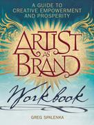Greg Spalenka: Artist As Brand Workbook