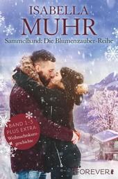 Sammelband: Die Blumenzauber-Reihe Band 1-3 - 3 Romane in einem Bundle + Weihnachtskurzgeschichte