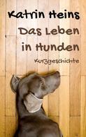 Katrin Heins: Das Leben in Hunden