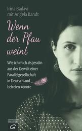 Wenn der Pfau weint - Wie ich mich als Jesidin aus der Gewalt einer Parallelgesellschaft in Deutschland befreien konnte