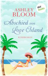 Abschied von Love Island - Kurzroman - Dritter Band der Love-Island-Trilogie