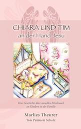 Chiara & Tim - an der Hand Jesu - Eine Geschichte über sexuellen Missbrauch an Kindern in der Familie
