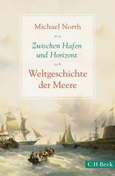 Zwischen Hafen und Horizont - Weltgeschichte der Meere
