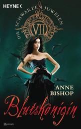 Blutskönigin - Die Schwarzen Juwelen 7 - Roman