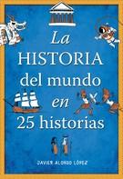 Javier Alonso López: La historia del mundo en 25 historias