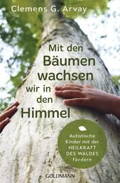 Mit den Bäumen wachsen wir in den Himmel - Autistische Kinder mit der Heilkraft des Waldes fördern