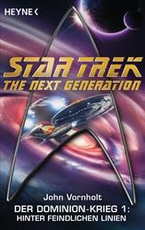 Star Trek - The Next Generation: Hinter feindlichen Linien - Der Dominion-Krieg 1 - Roman