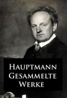 Gerhart Hauptmann: Gesammelte Werke