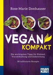 Vegan kompakt - Die wichtigsten Tipps für Einkauf, Vorratshaltung und Zubereitung / 58 raffinierte Rezepte. Kompakt-Ratgeber
