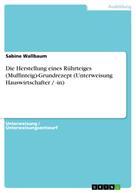 Sabine Wallbaum: Die Herstellung eines Rührteiges (Muffinteig)-Grundrezept (Unterweisung Hauswirtschafter / -in)