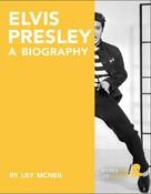 Lily McNeil: Elvis Presley: A Biography