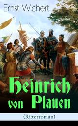 Heinrich von Plauen (Ritterroman) - Historischer Roman aus dem 15. Jahrhundert - Eine Geschichte aus dem deutschen Osten