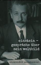 Einstein - Gespräche über sein Weltbild