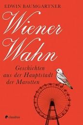 Wiener Wahn - Geschichten aus der Hauptstadt der Marotten