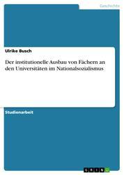 Der institutionelle Ausbau von Fächern an den Universitäten im Nationalsozialismus
