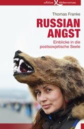 Russian Angst - Einblicke in die postsowjetische Seele