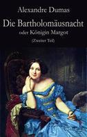 Alexandre Dumas: Die Bartholomäusnacht oder Königin Margot (Zweiter Teil)
