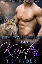 Die undercover Geliebte des Kojoten - Ein paranormaler Liebesroman
