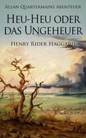 Henry Rider Haggard: Allan Quatermains Abenteuer: Heu-Heu oder das Ungeheuer