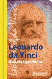 Leonardo da Vinci - Die Lebensgeschichte