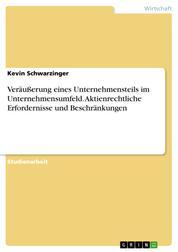 Veräußerung eines Unternehmensteils im Unternehmensumfeld. Aktienrechtliche Erfordernisse und Beschränkungen